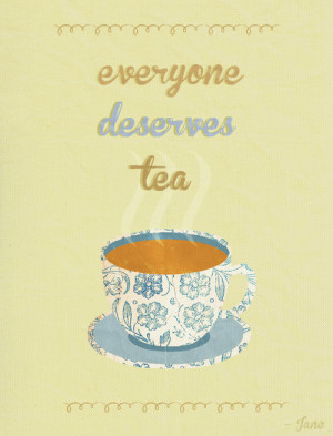 "LBD Quotes↳ ""Everyone deserves tea."" - Jane Bennet"