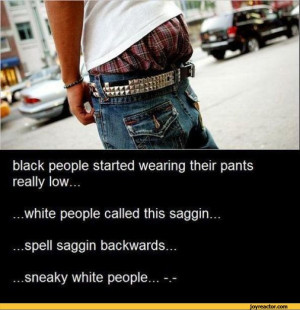 ... backwards.....sneaky white people...,funny pictures,auto,saggin,pants