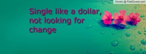 single like a dollar , Pictures , not looking for change , Pictures