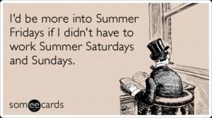 Summer Fridays Work Weekend Saturday Sunday Funny Ecard | Seasonal ...