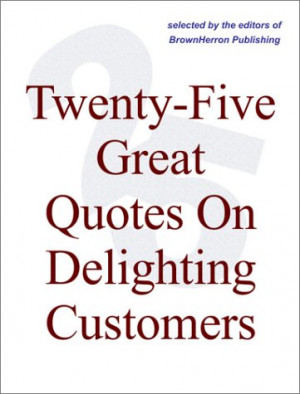 Buy Twenty-Five Great Quotes On Delighting Customers -- The Importance ...