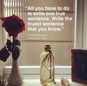 All you have to do is write one true sentence. Write the truest ...