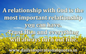 Inspirational Quotes About God And Life A relationship with god is the