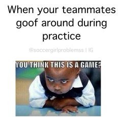 ... but after awhile or before a big game/tournament, THEN I'm like that