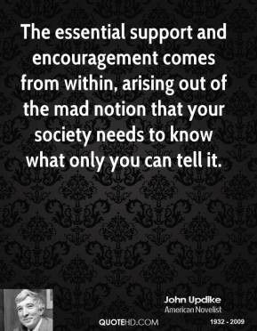 john-updike-novelist-quote-the-essential-support-and-encouragement.jpg