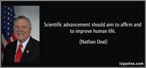 ... should aim to affirm and to improve human life. - Nathan Deal
