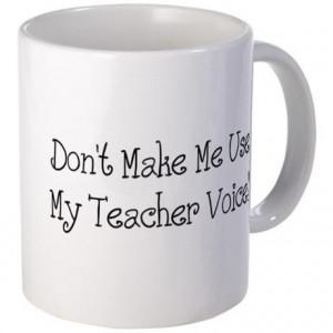 ... Gifts > Attitude Coffee Mugs > Don't Make Me Use My Teacher Voice! Mug