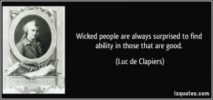 Wicked people are always surprised to find ability in those that are ...
