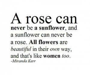 rose can never be a sunflower, and a sunflower can never be a rose ...
