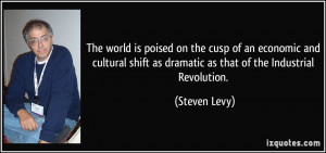 ... cultural shift as dramatic as that of the Industrial Revolution