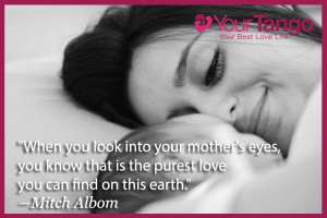 into your mother s eye you know that is the purest love you can find ...