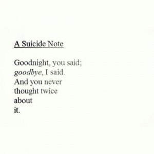 suicide note: Good night, you said. Goodbye, I said. And you never ...