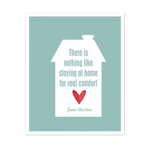 ... Austen quote there is nothing like staying at home for real comfort