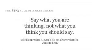 Say what you are thinking, not what you think you should say. She'll ...