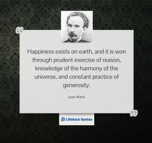 Happiness exists on earth, and it is won through prudent exercise of ...