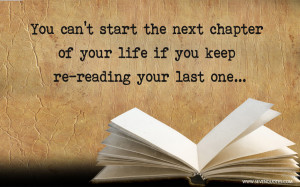 You can't start the next chapter of your life if you keep re-reading ...