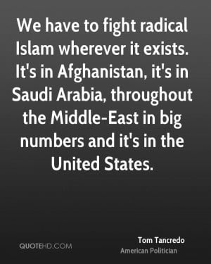 We have to fight radical Islam wherever it exists. It's in Afghanistan ...