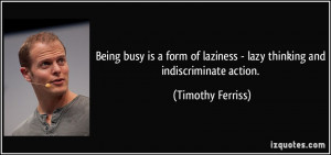 Being busy is a form of laziness - lazy thinking and indiscriminate ...