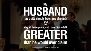 My husband has quite simply been my strength and stay all these years ...
