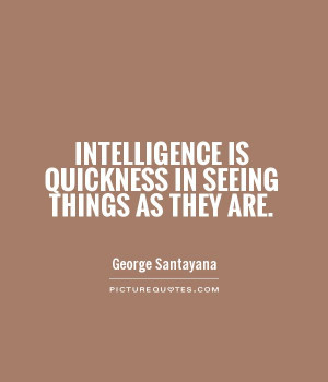 Intelligence Quotes Intelligence is quickness in