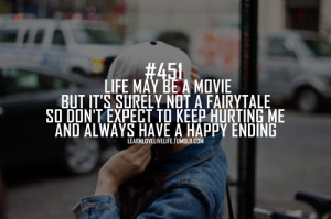 Life maybe a movie but it's surely not a fairytale so don't expect to ...