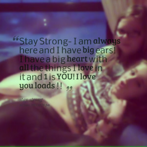 Quotes Picture: stay strong i am always here and i have big ears! i ...