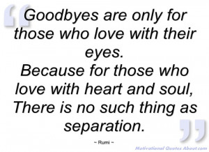 goodbyes are only for those who love with rumi