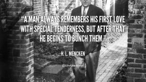 man always remembers his first love with special tenderness, but ...