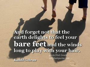 ... to feel your bare feet and the winds long to play with your hair