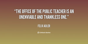 The office of the public teacher is an unenviable and thankless one ...