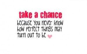 Tags: love quotes take a chance