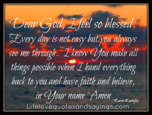 Dear God, I feel so blessed. Every day is not easy but you always see ...