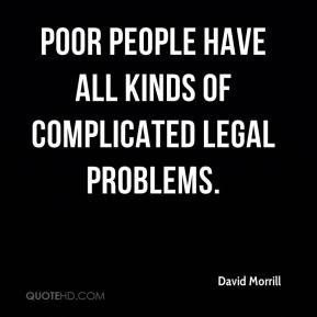 Poor people have all kinds of complicated legal problems.