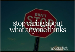 Stop caring about what anybody thinks