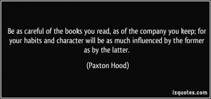 Be as careful of the books you read, as of the company you keep; for ...