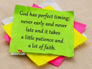 ... and never late and it takes a little patience and a lot of faith