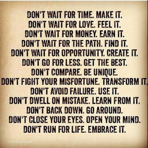 Love this one. Don't wait for anything, work hard to get it!!