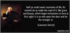Hail! ye small sweet courtesies of life, for smooth do ye make the ...