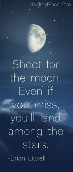 Positive quote: Shoot for the moon. Even if you miss you'll land among ...