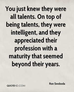 ... Top Of Being Talents They Were Intelligent - Being Unappreciated Quote
