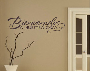 Spanish Quote - Bienvenidos A Nuest ra Casa / Welcome To Our Home ...