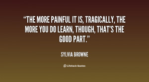 The more painful it is, tragically, the more you do learn, though ...