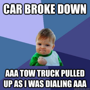 car broke down aaa tow truck pulled up as i was dialing aaa - Success ...