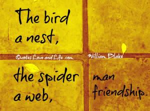 The Bird a Nest,The Spider a Web,Man Friendship ~ Best Friend Quote