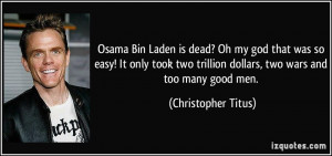 Osama Bin Laden is dead? Oh my god that was so easy! It only took two ...