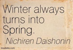 Winter always turns into Spring. Nichiren Daishonin