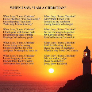 "When I say I am a Christian"" Poem By Carol Wimmer."