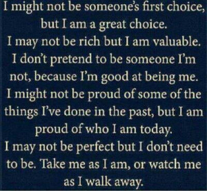 be someone I'm not, because I'm good at being me. I might not be proud ...