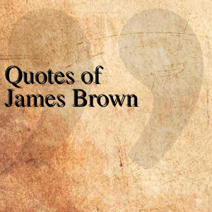 quotes of james brown quotesteam may 5 2014 entertainment 1 install ...