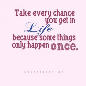 chance, happen once, quote - inspiring picture on Favim.com